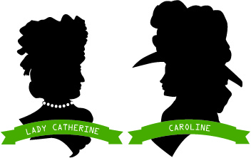 Lady Catherin and Caroline